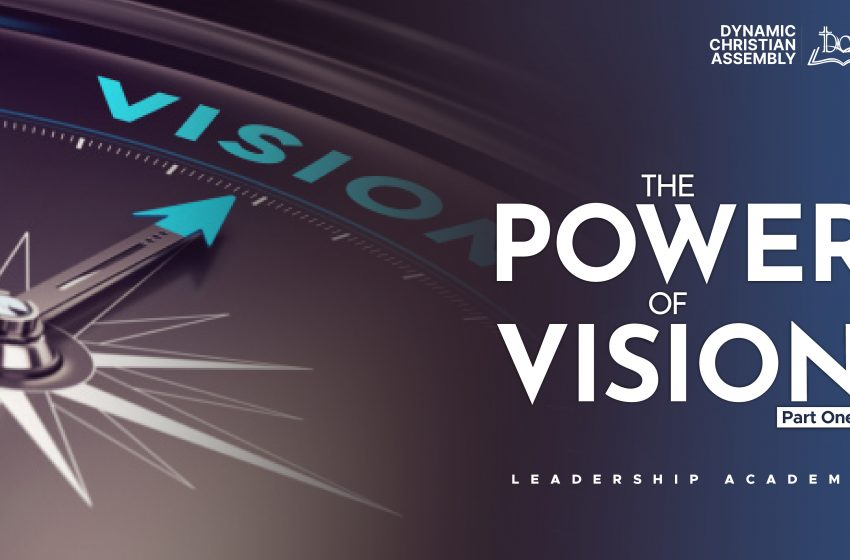 THE POWER OF VISION (PART 1)
